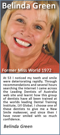 At 53 I noticed my teeth and smile were deteriorating rapidly. Through recommendations and several hours searching the internet I came across the Cosmetic Dentists of Australia web site and learnt how this group of dentists have all been trained at one of Americas Premier Dental Training Institutes, the Las Vegas Institute of advanced dental studies. I chose one of these CDA dentists to give me a New Smile makeover, and since then I have never smiled with so much confidence. My new smile changed my life…. I did it….. Why don't you.?.